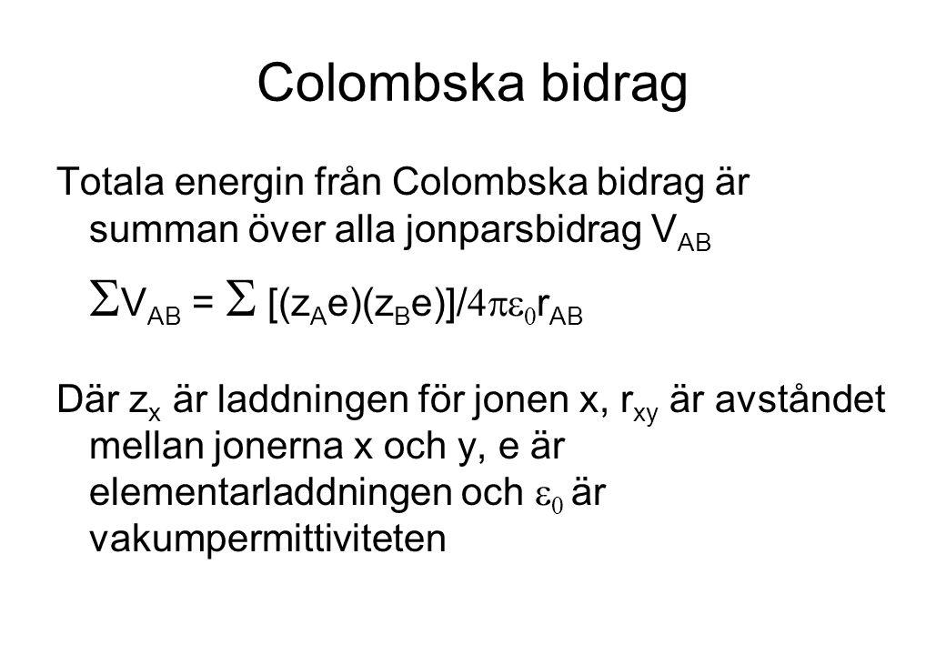Colombska bidrag Totala energin från Colombska bidrag är summan över alla jonparsbidrag VAB. SVAB = S [(zAe)(zBe)]/4pe0rAB.